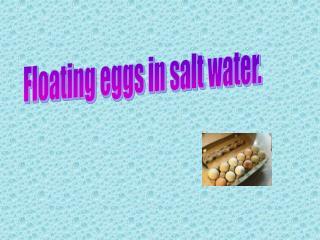 Floating eggs in salt water.