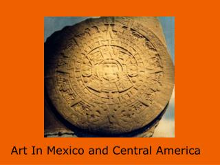 Art In Mexico and Central America