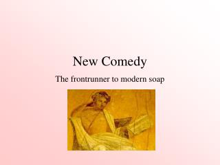 New Comedy The frontrunner to modern soap