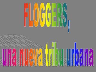 FLOGGERS,  una nueva tribu urbana