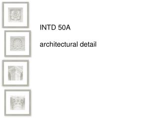 INTD 50A  architectural detail