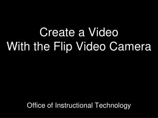 Create a Video With the Flip Video Camera