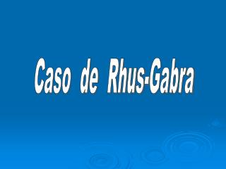 Caso  de  Rhus-Gabra