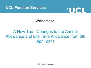 Welcome to:  A New Tax - Changes to the Annual Allowance and Life Time Allowance from 6th April 2011