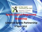 Sports Capital Programme Workshop  Limerick Sports Partnership 5th April 2012