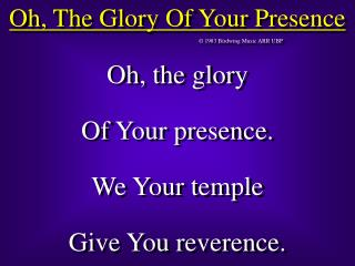 Oh, The Glory Of Your Presence