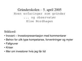 Gr nderskolen   5. april 2005  Noen erfaringer som gr nder  ... og observat r Else Nordhagen