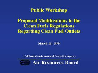 Public Workshop  Proposed Modifications to the Clean Fuels Regulations Regarding Clean Fuel Outlets