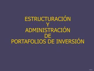 ESTRUCTURACI N Y ADMINISTRACI N DE PORTAFOLIOS DE INVERSI N