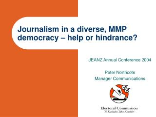 Journalism in a diverse, MMP democracy   help or hindrance