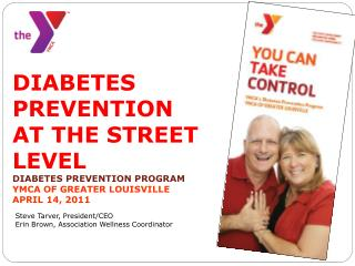 DIABETES PREVENTION AT THE STREET LEVEL DIABETES PREVENTION PROGRAM YMCA OF GREATER LOUISVILLE  APRIL 14, 2011