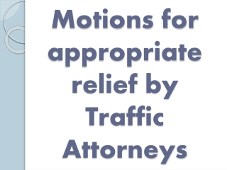 Motions for appropriate relief by Traffic Attorneys