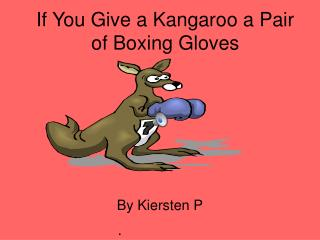 If You Give a Kangaroo a Pair of Boxing Gloves