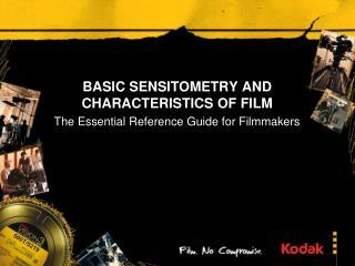 BASIC SENSITOMETRY AND CHARACTERISTICS OF FILM