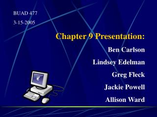 BUAD 477 3-15-2005 Chapter 9 Presentation:   Ben Carlson Lindsey Edelman Greg Fleck Jackie Powell Allison Ward