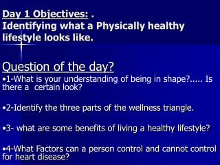 Day 1 Objectives: . Identifying what a Physically healthy lifestyle looks like.