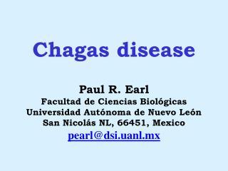 Chagas disease  Paul R. Earl Facultad de Ciencias Biol gicas Universidad Aut noma de Nuevo Le n San Nicol s NL, 66451, M