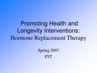 Promoting Health and Longevity Interventions: Hormone Replacement Therapy