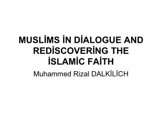 MUSLIMS IN DIALOGUE AND REDISCOVERING THE ISLAMIC FAITH