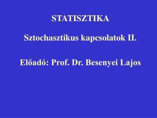 STATISZTIKA  Sztochasztikus kapcsolatok II. Eload : Prof. Dr. Besenyei Lajos