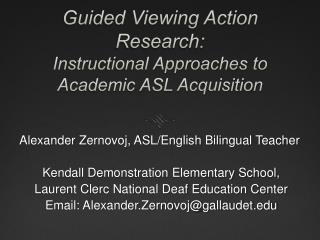 Guided Viewing Action Research: Instructional Approaches to  Academic ASL Acquisition