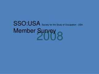 SSO:USA Society for the Study of Occupation : USA  Member Survey