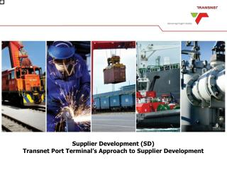 Supplier Development SD Transnet Port Terminal s Approach to Supplier Development
