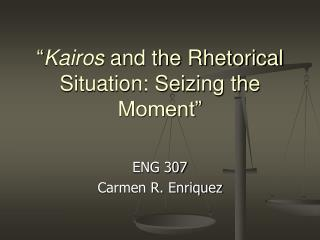 Kairos and the Rhetorical Situation: Seizing the Moment
