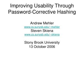 Improving Usability Through Password-Corrective Hashing  Andrew Mehler cs.sunysb