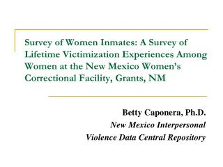 Survey of Women Inmates: A Survey of Lifetime Victimization Experiences Among Women at the New Mexico Women s Correction