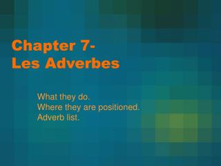 Chapter 7-  Les Adverbes