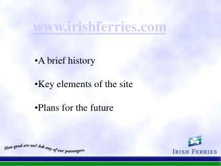 A brief history  Key elements of the site  Plans for the future