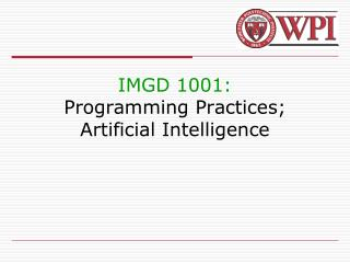 IMGD 1001: Programming Practices; Artificial Intelligence