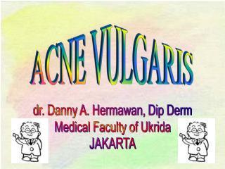 Dr. Danny A. Hermawan, Dip Derm Medical Faculty of Ukrida JAKARTA