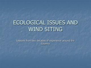 ECOLOGICAL ISSUES AND WIND SITING