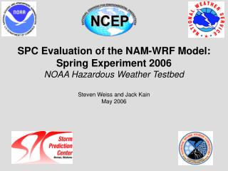 SPC Evaluation of the NAM-WRF Model: Spring Experiment 2006 NOAA Hazardous Weather Testbed