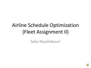 Airline Schedule Optimization Fleet Assignment II