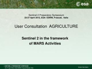 Sentinel 2 Preparatory Symposium 23-27 April 2012, ESA- ESRIN, Frascati,  Italia  User Consultation  AGRICULTURE