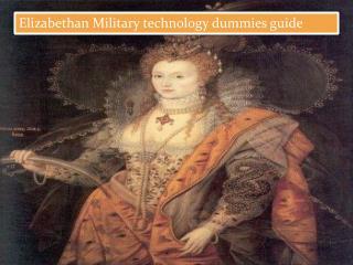 Elizabethan Military technology dummies guide