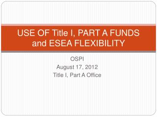 USE OF Title I, PART A FUNDS and ESEA FLEXIBILITY