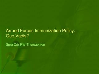 Armed Forces Immunization Policy: Quo Vadis