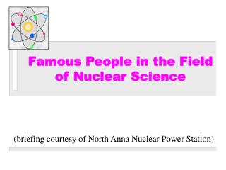 Famous People in the Field  of Nuclear Science