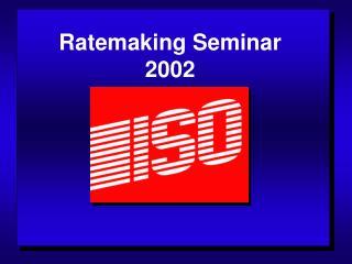 Ratemaking Seminar 2002