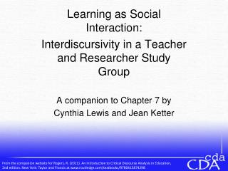 Learning as Social Interaction: Interdiscursivity in a Teacher and Researcher Study Group  A companion to Chapter 7 by C
