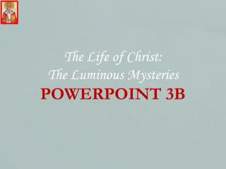 The Life of Christ: The Luminous Mysteries POWERPOINT 3B
