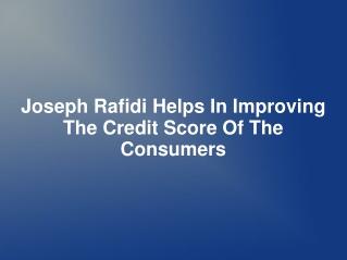 Joseph Rafidi Helps In Improving The Credit Score Of The Con