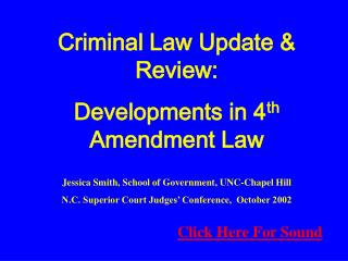 Criminal Law Update  Review: Developments in 4th Amendment Law  Jessica Smith, School of Government, UNC-Chapel Hill N.C