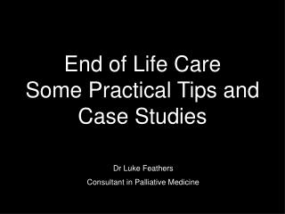 End of Life Care Some Practical Tips and  Case Studies