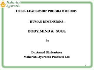 HUMAN DIMENSIONS       BODY, MIND   SOUL     by    Dr. Anand Shrivastava  Maharishi Ayurveda Products Ltd