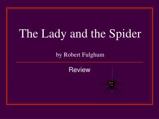The Lady and the Spider  by Robert Fulghum
